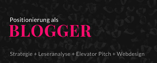 Positionierung als Blogger – Strategie & Elevator Pitch