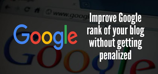 Improve Google rank of your blog without getting penalized