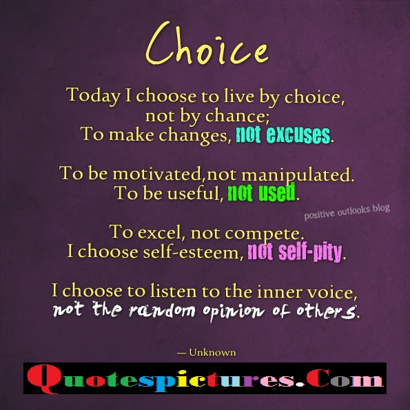 Choice Quotes Today I Choose To Live By Choice Not By Chance