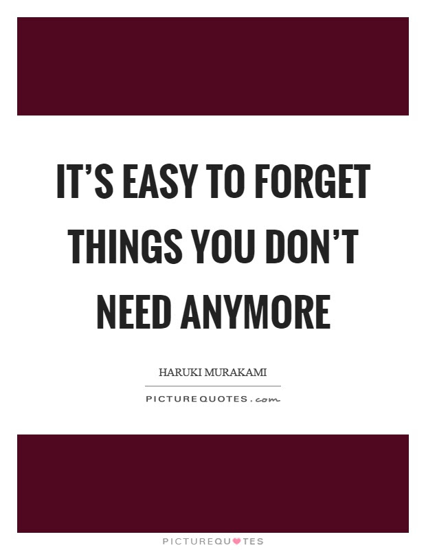 Its Easy To Forget Things You Dont Need Anymore Picture Quotes