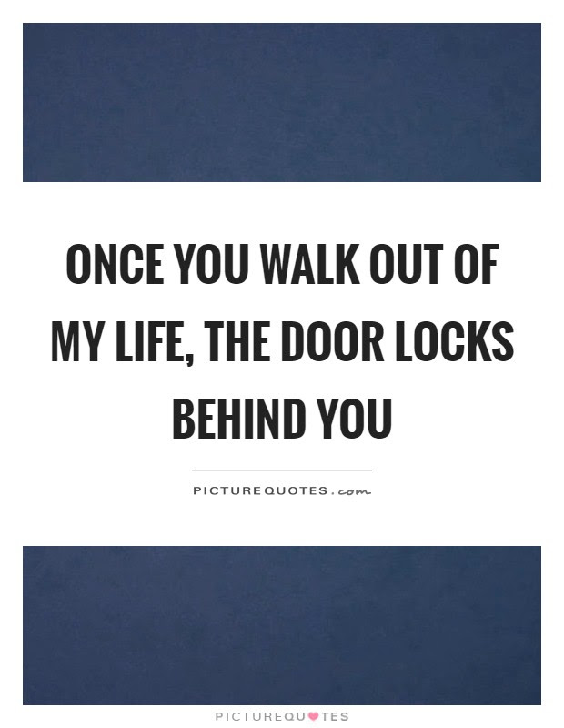 Once You Walk Out Of My Life The Door Locks Behind You Picture Quotes