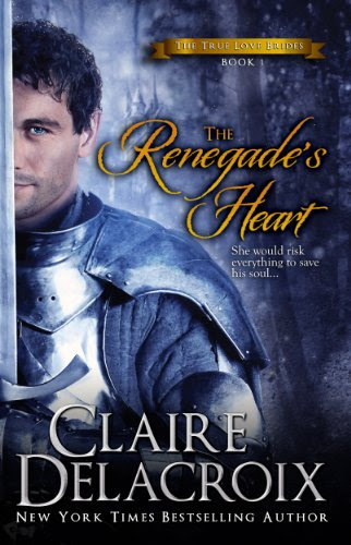The Renegade's Heart (The True Love Brides) by Claire Delacroix
