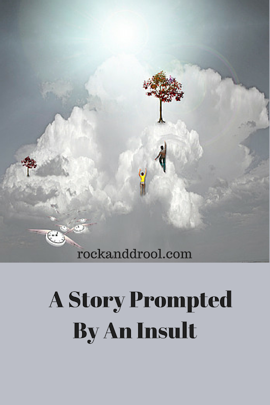 A Story Idea Prompted By An Insult | ROCK AND DROOL