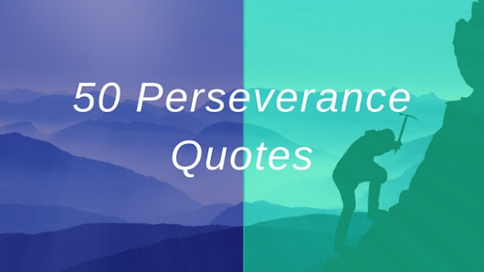 50 Perseverance Quotes to Empower You to Never Give Up
