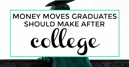 Money Moves Graduates Should Make After College | Iliketodabble