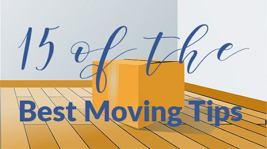 15 of the Best Moving Tips We've Found: The Ultimate Guide