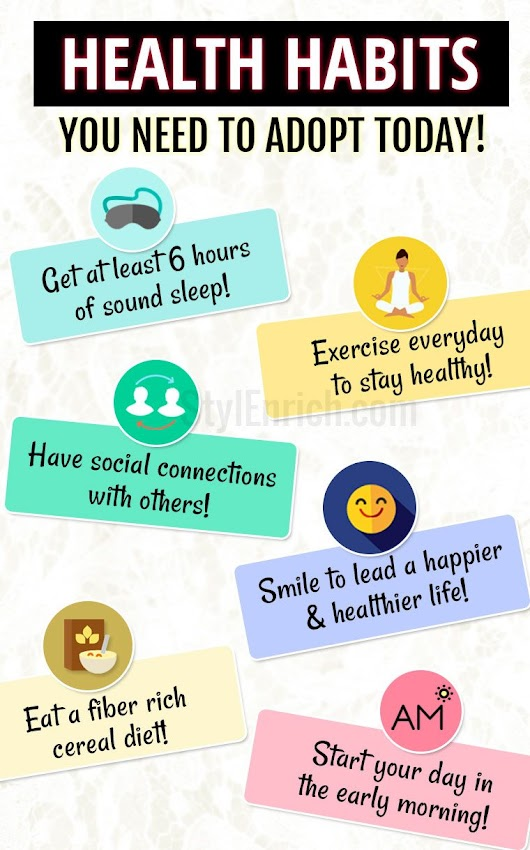 Good Health Habits That You Need To Adopt Today!
