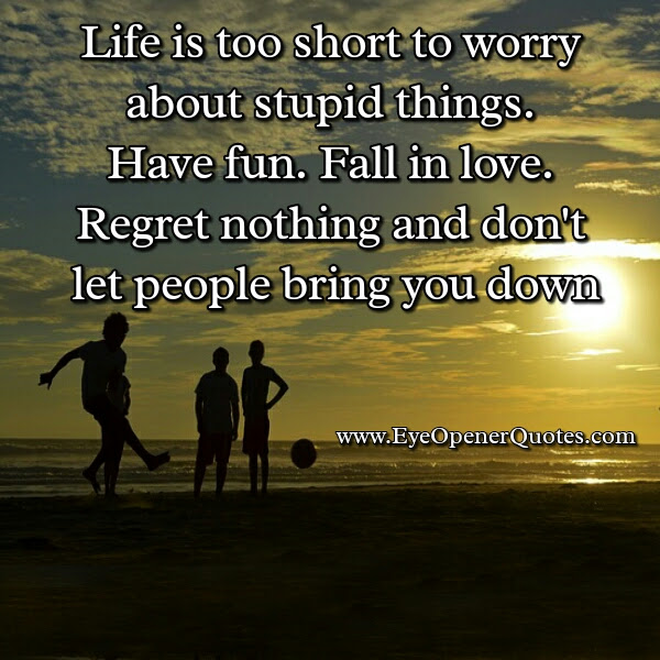 Regrets Ups And Downs Are Part Of Your Short Life Eye Opener Quotes
