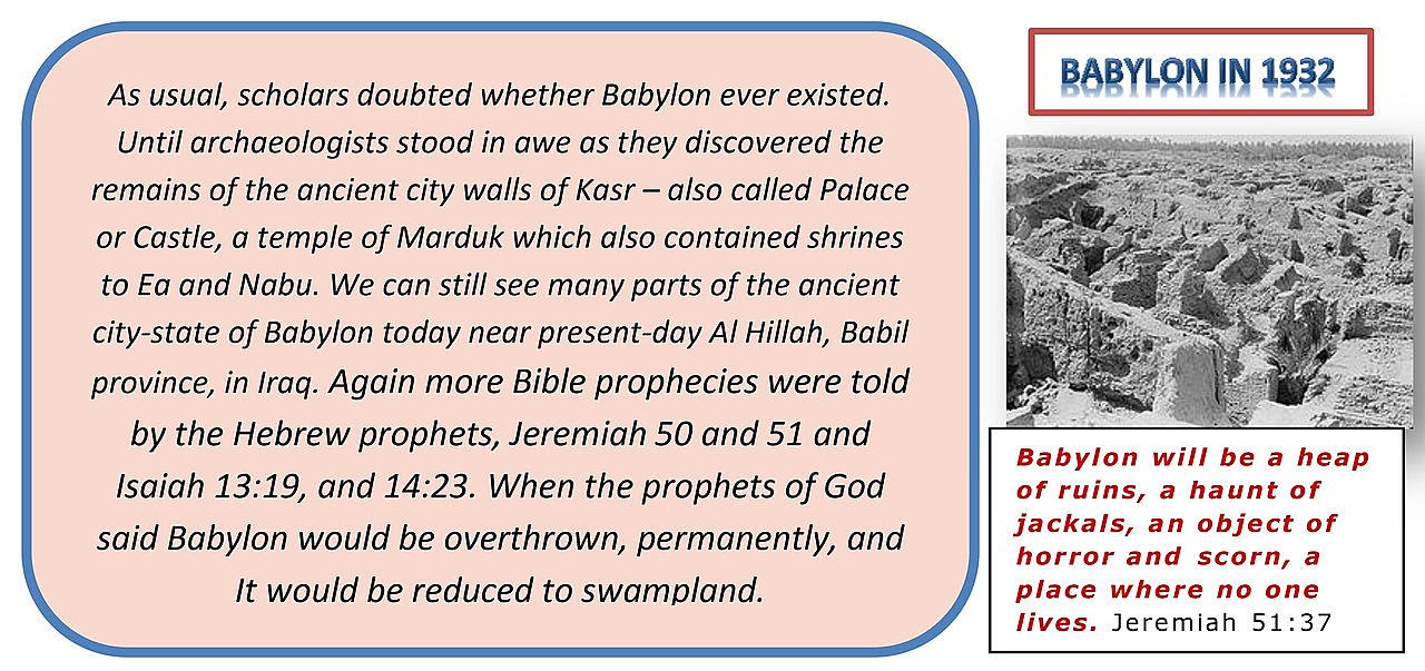 Again more Bible prophecies were told by the Hebrew prophets, Jeremiah 50 and 51 and Isaiah 13:19, and 14:23.