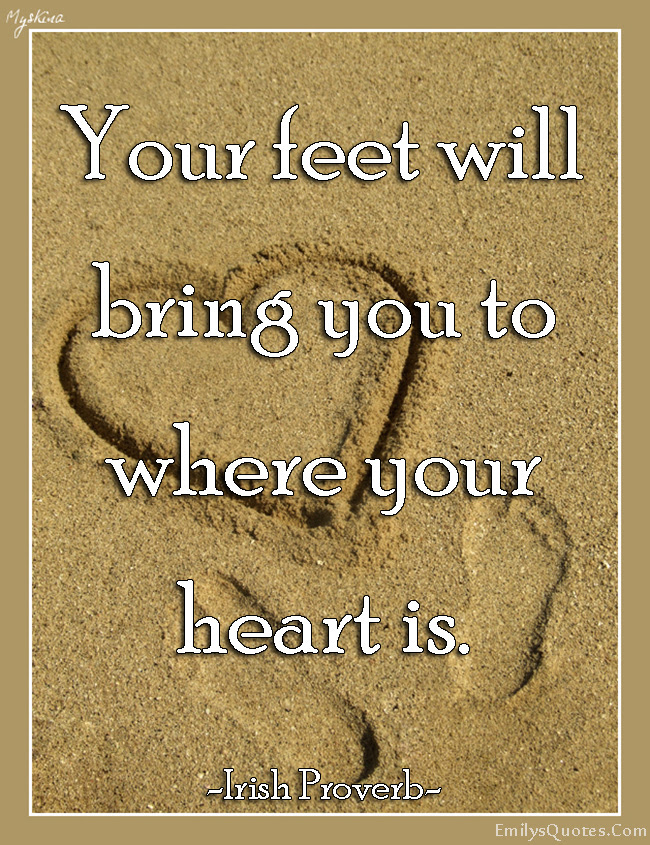 Your Feet Will Bring You To Where Your Heart Is Popular