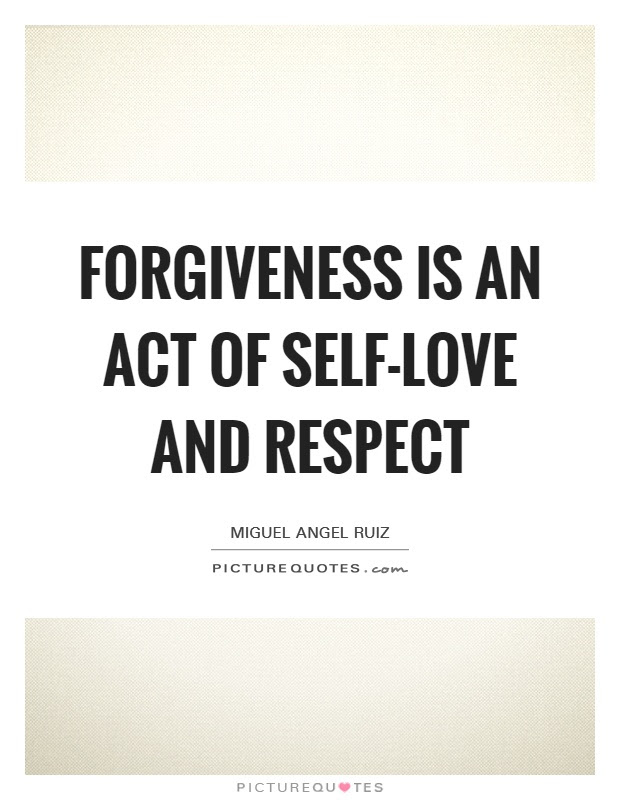 Forgiveness Is An Act Of Self Love And Respect Picture Quotes