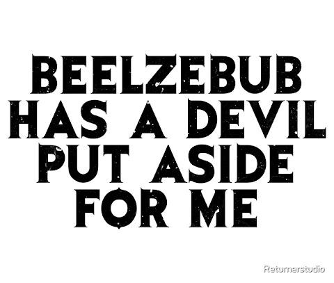 Beelzebub Has The Devil Put Aside For Me Lyrics