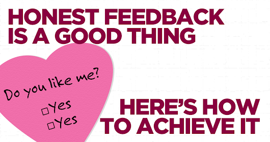 Honest Feedback is a Good Thing // Here's How to Achieve It