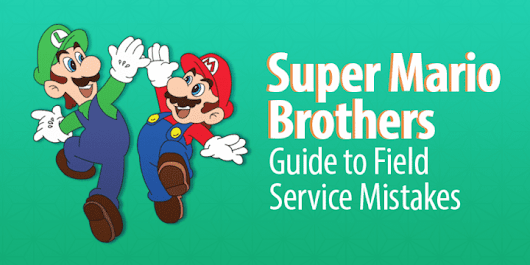 The Super Mario Brothers Guide to Field Service Mistakes
