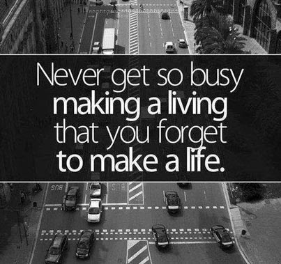 Inspirational Picture Quote Never Get So Busy Making A Living That