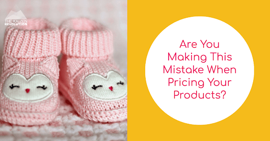 Are You Making This Mistake When Pricing Your Products?