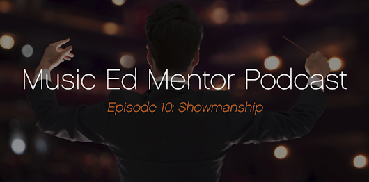 Music Ed Mentor Podcast #010: Showmanship - Professional Music Educator