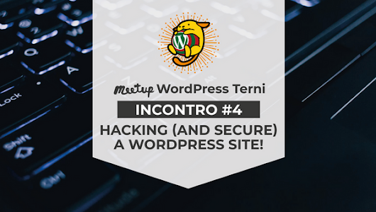 WordPress Meetup Terni #4 - Hacking (and secure) a WordPress site!