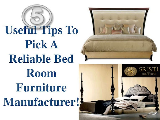5 Useful Tips To Pick A Reliable Bed Room Furniture Manufacturer