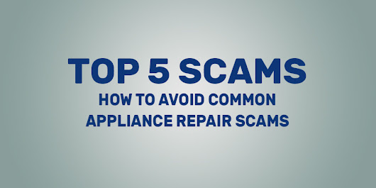 How To Avoid Appliance Repair Scams | Top 5 Industry Scams To Beware Of