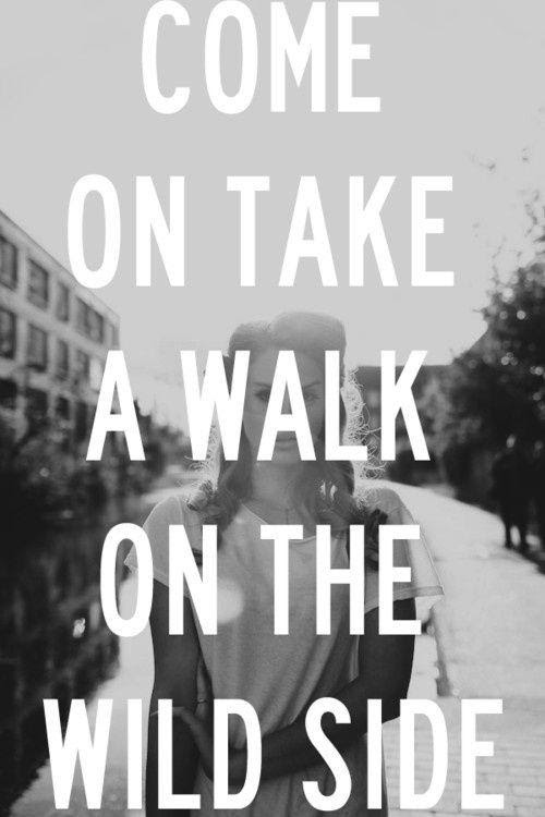 Come On Take A Walk On The Wild Side Picture Quotes