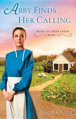 Abby Finds Her Calling: Home at Cedar Creek, Book One