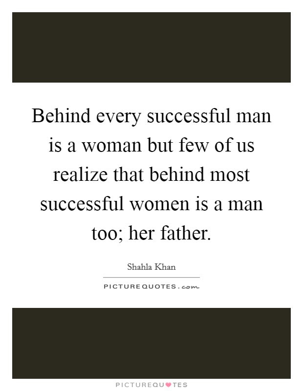 Behind Every Successful Man Is A Woman But Few Of Us Realize