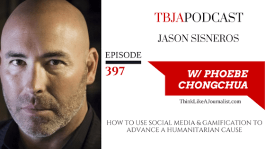 TBJA 397 How To Use Social Media & Gamification To Advance A Humanitarian Cause, Jason Sisneros — PHOEBE CHONGCHUA