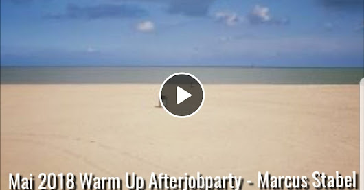 Marcus Stabel - Afterjobparty Mai 2018 Warm UP