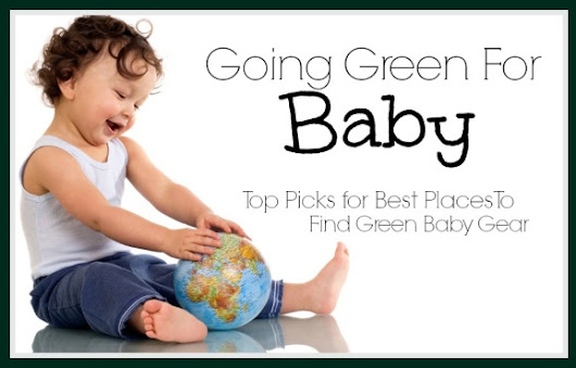 Going Green For Baby!