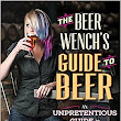 The Beer Wench's Guide to Beer: An Unpretentious Guide to Craft Beer: Ashley V. Routson: 9780760347300: Amazon.com: Books