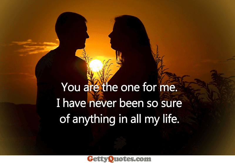You Are The One For Me All The Best Quotes At Gettyquotes