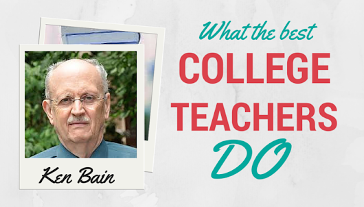 What the best college teachers do with Ken Bain