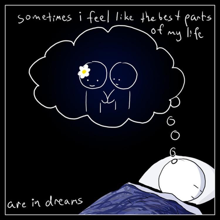 Sometimes I Feel Like The Best Parts Of My Life Are In Dreams