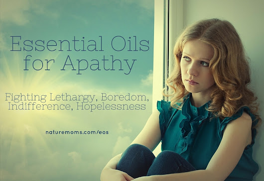 Essential Oils for Apathy » Nature Moms