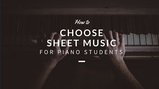 How to Choose Sheet Music for Piano Students