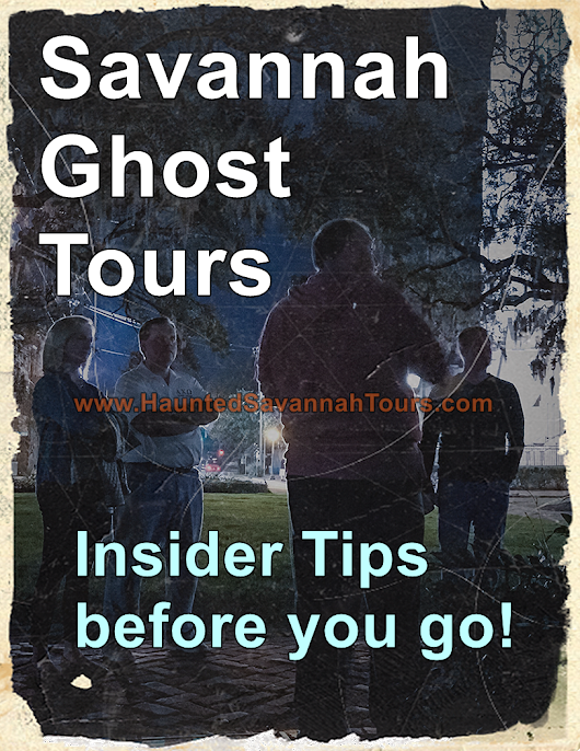Savannah Ghost Tours: Insider tips before you go | Haunted Savannah Tours | Savannah Ghost Tours | Walking Ghost Tours in Savannah