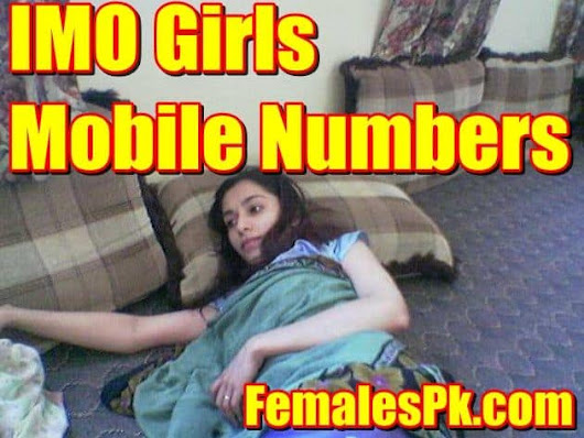 IMO Girls Mobile Numbers | FemalesPk.Com