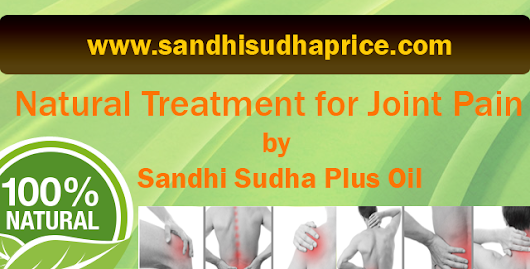 Natural treatment for Joint Pain by Sandhi Sudha plus Oil