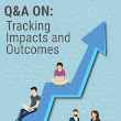 Q&A: Tracking Impacts and Outcomes