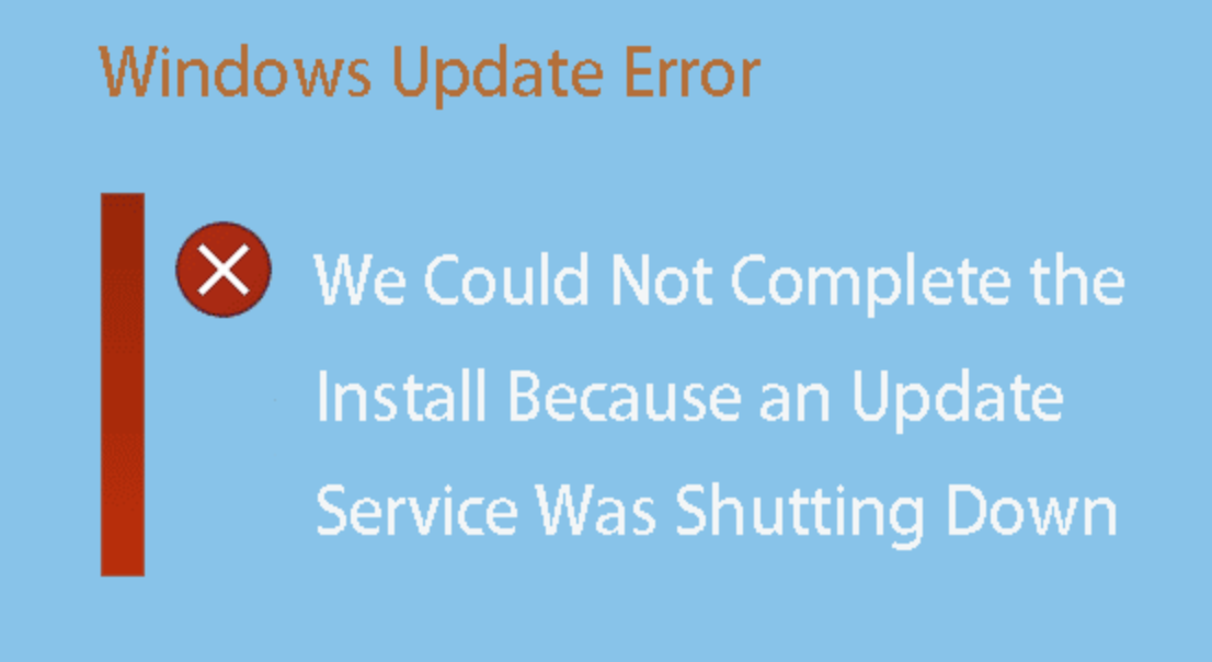 "Solved: How do I fix Windows Update Error ""We Could not Complete the Install Because an Update Service Was Shutting Down""?"