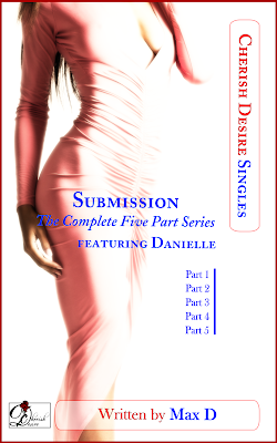 Cherish Desire Singles: Submission (The Complete Five Part Series) featuring Danielle, Max D, erotica, Amazon Kindle