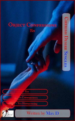 Cherish Desire Singles: Object Confessions - Yes, Max D, erotica, Amazon Kindle