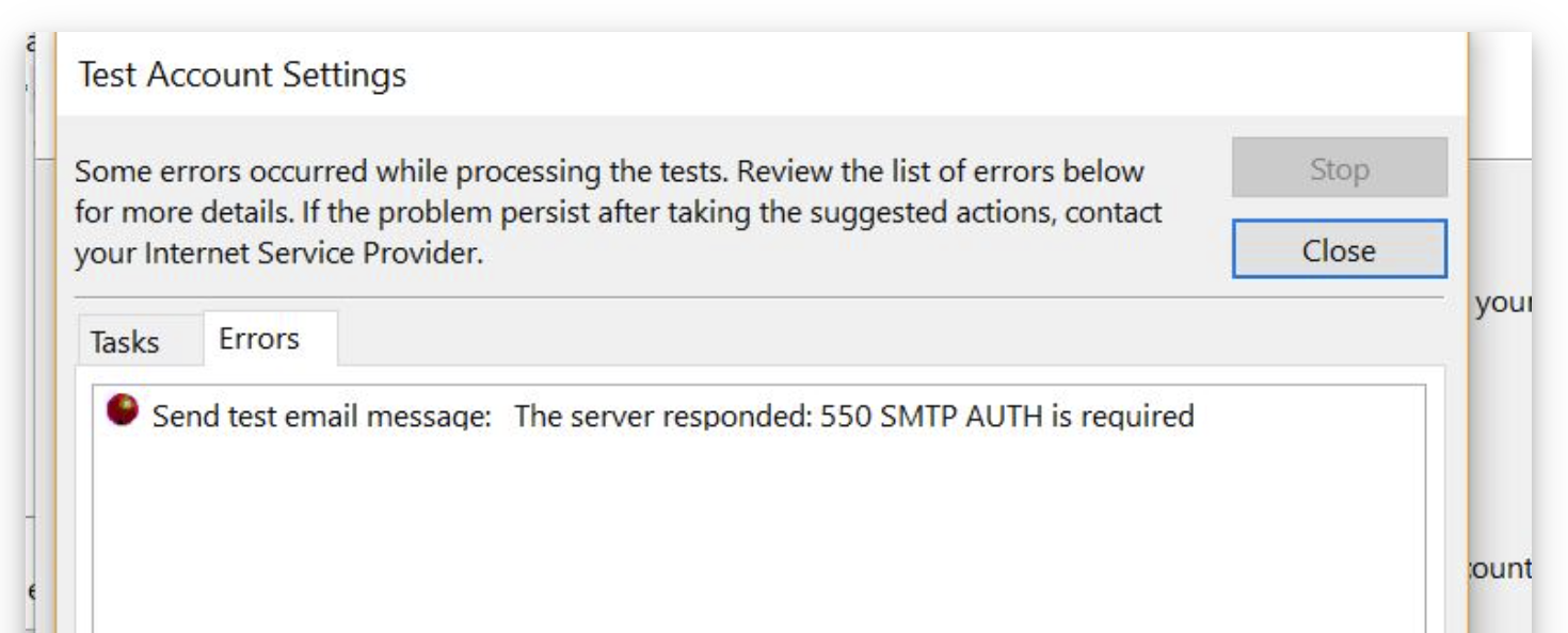 Some errors occurred while processing the tests. Review the list of errors below for more details. If the problem persist after taking the suggested actions, contact your Internet Service provider.  Send test email message: The server responded: 550 SMTP AUTH is required