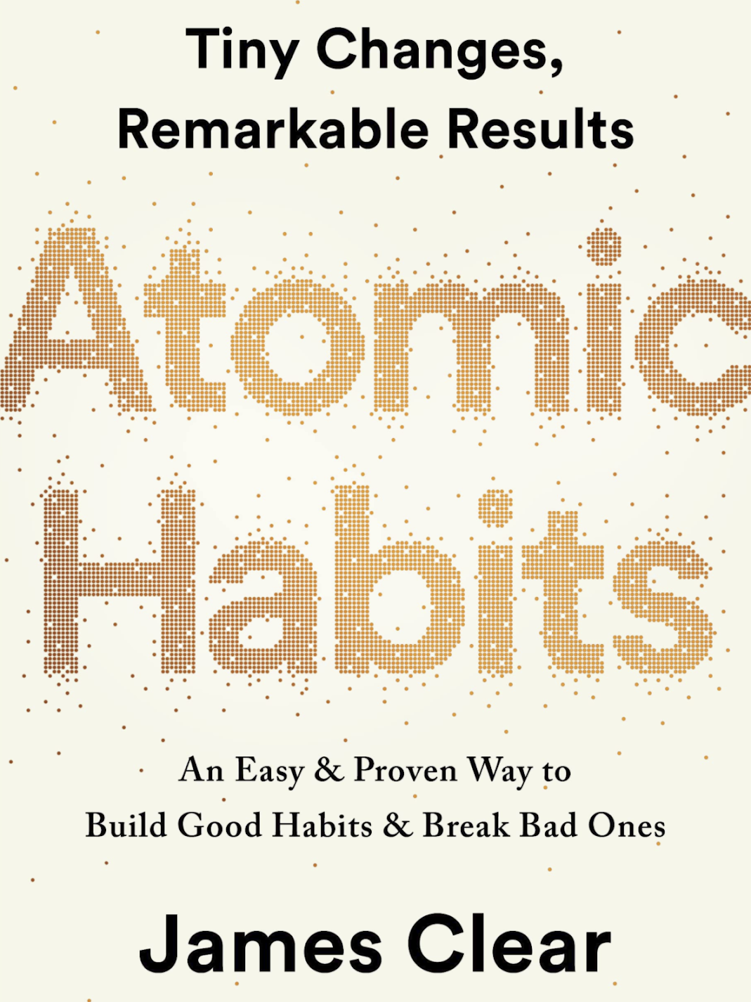 Atomic Habits - An Easy & Proven Way to Build Good Habits & Break Bad Ones by James Clear