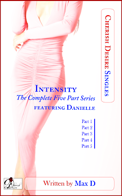 Cherish Desire Singles: Intensity (The Complete Five Part Series) featuring Danielle, Max D, erotica, Amazon Kindle