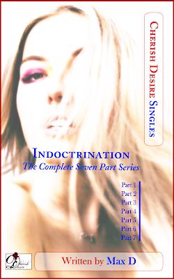 Cherish Desire Singles: Indoctrination (The Complete Seven Part Series), Max D, erotica, Amazon Kindle