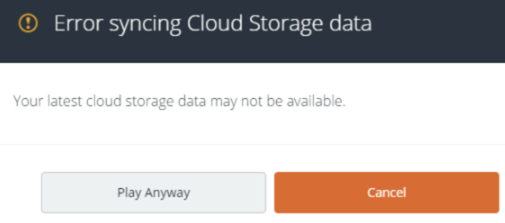 ERROR SYNCING CLOUD STORAGE DATA with Play Anyway option