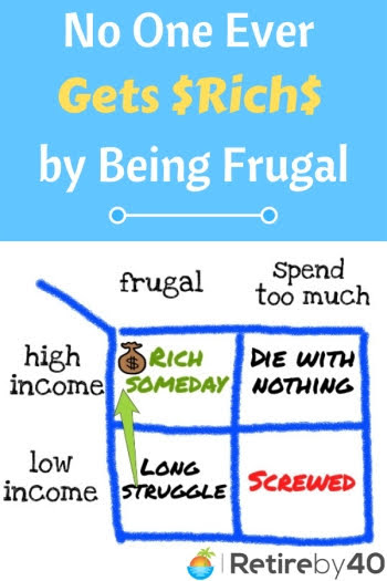 No One Ever Gets Rich by Being Frugal