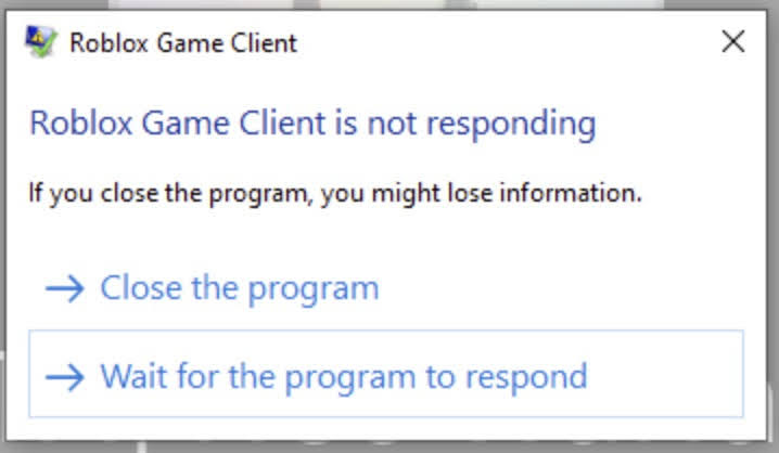 Roblox Game Client is not responding If you close the program, you might lose information.